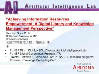 Hsinchun Chen, Ph.D.  McClelland Professor of MIS  University of Arizona 美國亞歷桑那大學, 陳炘鈞 博士