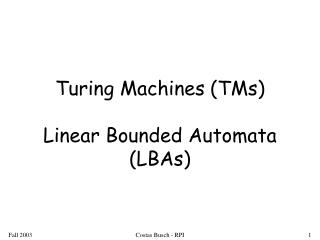 Turing Machines (TMs) Linear Bounded Automata (LBAs)