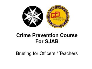 Crime Prevention Course For SJAB Briefing for Officers / Teachers