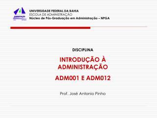 DISCIPLINA INTRODUÇÃO À ADMINISTRAÇÃO ADM001 E ADM012 Prof. José Antonio Pinho