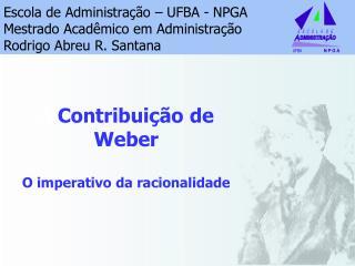 A  Contribuição de Weber O imperativo da racionalidade