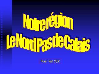 Notre région Le Nord Pas de Calais