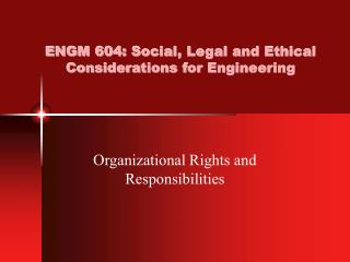 ENGM 604: Social, Legal and Ethical Considerations for Engineering