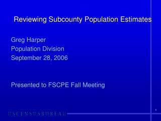 Greg Harper Population Division September 28, 2006 Presented to FSCPE Fall Meeting