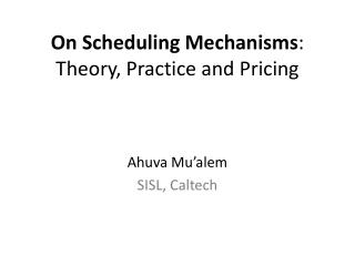 On Scheduling Mechanisms : Theory, Practice and Pricing