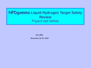 NPDgamma  Liquid Hydrogen Target Safety  Review Project and Safety