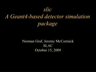 slic  A Geant4-based detector simulation package