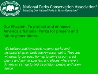 Our Mission: To protect and enhance America's National Parks for present and future generations.