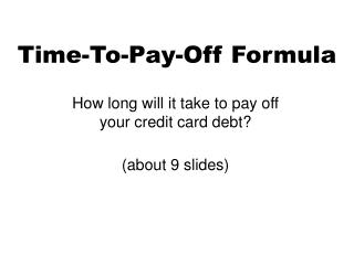 Time-To-Pay-Off Formula