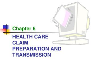 HEALTH CARE CLAIM PREPARATION AND TRANSMISSION