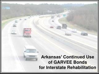 Arkansas� Continued Use  of GARVEE Bonds  for Interstate Rehabilitation