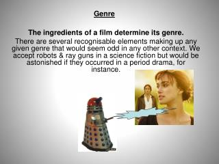 The ingredients of a film determine its genre.