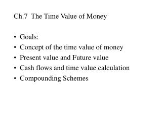 Ch.7  The Time Value of Money Goals: Concept of the time value of money
