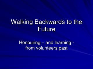 Walking Backwards to the Future