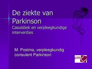 De ziekte van Parkinson Casuïstiek en verpleegkundige interventies
