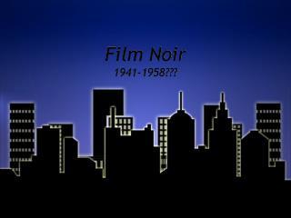Film Noir 1941-1958???