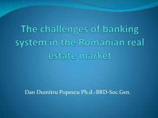 The challenges of banking system in the Romanian real   estate market
