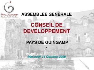 ASSEMBLEE GENERALE CONSEIL DE DEVELOPPEMENT  PAYS DE GUINGAMP - Mercredi 14 Octobre 2009
