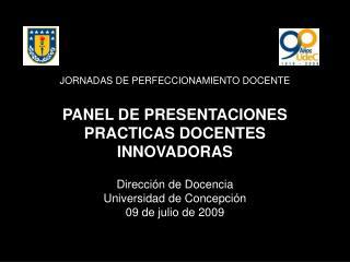 JORNADAS DE PERFECCIONAMIENTO DOCENTE  PANEL DE PRESENTACIONES PRACTICAS DOCENTES INNOVADORAS  Direcci n de Docencia Uni