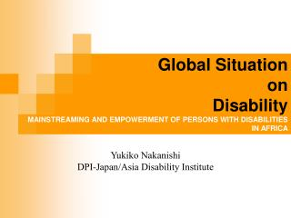 Global Situation  on  Disability MAINSTREAMING AND EMPOWERMENT OF PERSONS WITH DISABILITIES IN AFRICA  20 August 2008