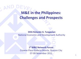 1 st  M&E Network Forum Crowne Plaza Galleria Manila, Quezon City 07-08 November 2011