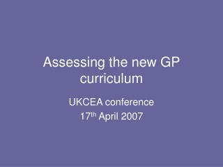 Assessing the new GP curriculum