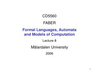CD5560 FABER Formal Languages, Automata  and Models of Computation Lecture 8 Mälardalen University