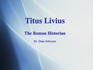 Titus Livius  The Roman Historian