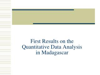 First Results on the Quantitative Data Analysis in Madagascar