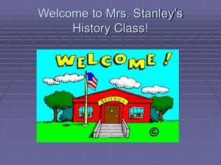 Welcome to Mrs. Stanley's  History Class!