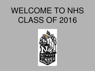 WELCOME TO NHS CLASS OF 2016