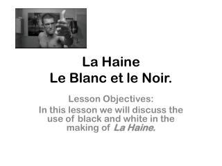 La Haine Le Blanc et le Noir.