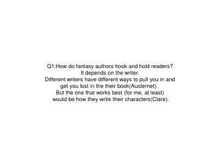 Q1:How do fantasy authors hook and hold readers? It depends on the writer.