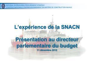 L'expérience de la SNACN Présentation au directeur parlementaire du budget 11décembre2012