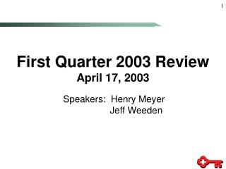 First Quarter 2003 Review April 17, 2003