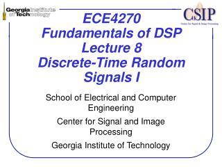 ECE4270 Fundamentals of DSP Lecture 8 Discrete-Time Random Signals I