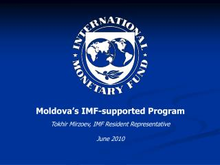 Moldova's IMF-supported Program Tokhir Mirzoev, IMF Resident Representative June 2010