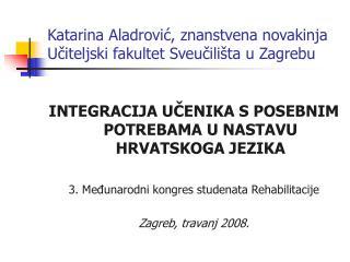 Katarina Aladrović, znanstvena novakinja  Učiteljski fakultet Sveučilišta u Zagrebu