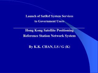 Launch of SatRef System Services to Government Users Hong Kong Satellite Positioning