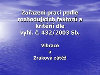 Zařazení prací podle rozhodujících faktorů a kritérií dle  vyhl. č. 432/2003 Sb.
