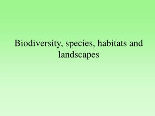 Biodiversity, species, habitats and landscapes