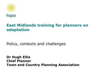 Policy, contexts and challenges Dr Hugh Ellis Chief Planner Town and Country Planning Association