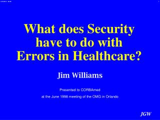 Jim Williams Presented to CORBAmed  at the June 1998 meeting of the OMG in Orlando