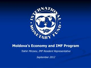 Moldova's Economy and IMF Program Tokhir Mirzoev, IMF Resident Representative September 2012