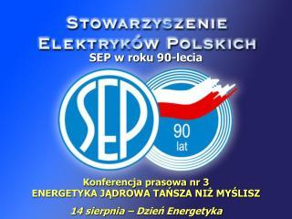 Konferencja prasowa nr 3 ENERGETYKA JĄDROWA TAŃSZA NIŻ MYŚLISZ 14 sierpnia – Dzień Energetyka