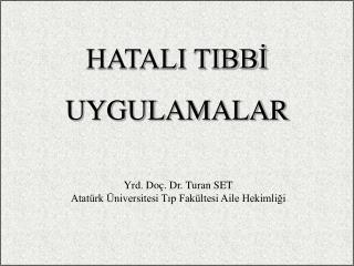 Yrd. Doç. Dr. Turan SET Atatürk Üniversitesi Tıp Fakültesi Aile Hekimliği