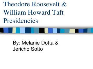 Theodore Roosevelt & William Howard Taft Presidencies