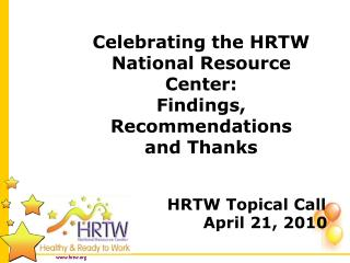 Celebrating the HRTW National Resource Center: Findings,  Recommendations  and Thanks
