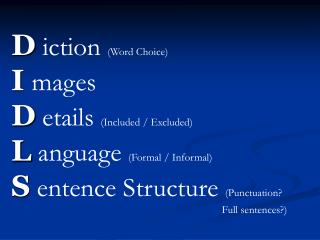 D iction  (Word Choice) I  mages D  etails  (Included / Excluded) L  anguage  (Formal / Informal)