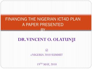 FINANCING THE NIGERIAN ICT4D PLAN A PAPER PRESENTED BY